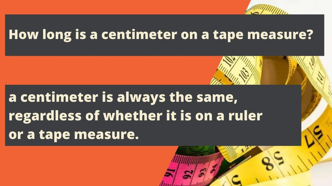 How long is a centimeter on a tape measure?