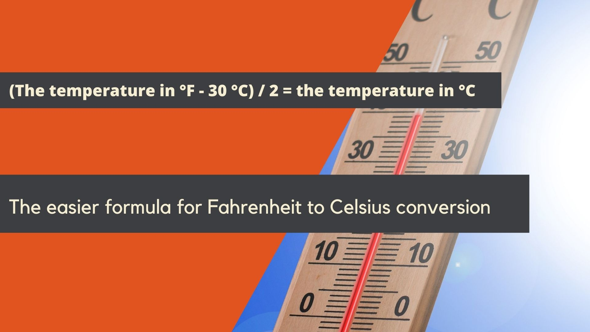 The easier formula for Fahrenheit to Celsius conversion